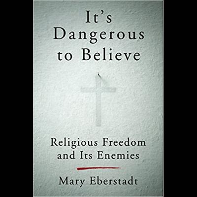 It's Dangerous to Believe, by Mary Eberstadt